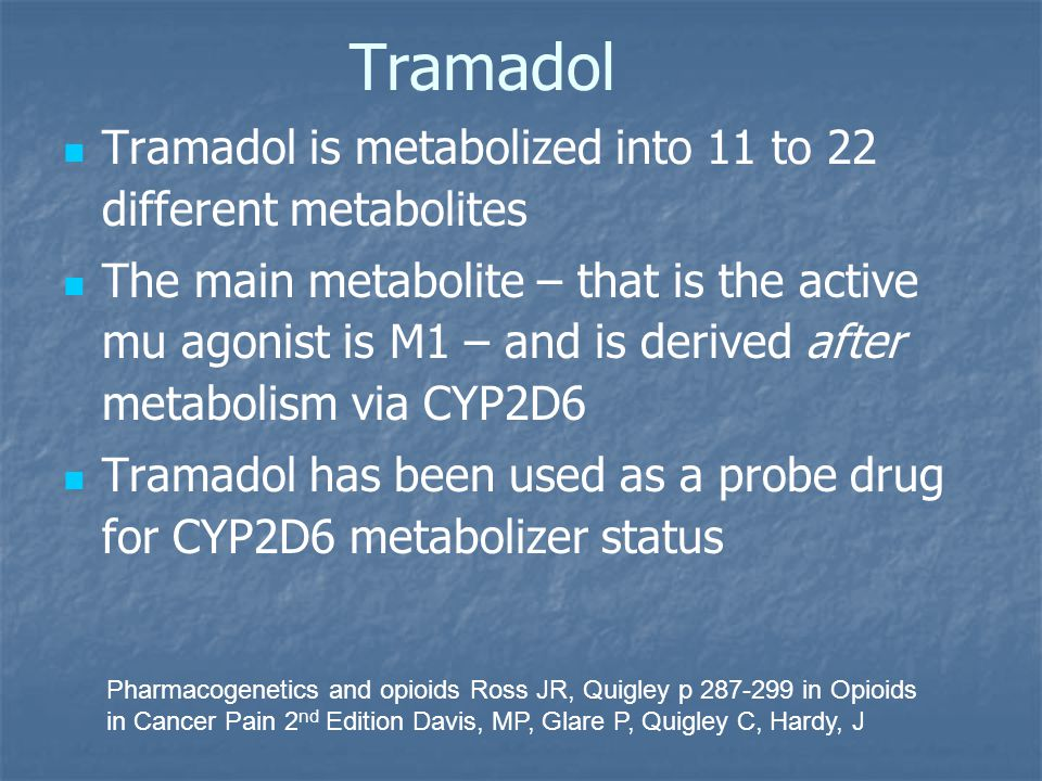 Tramadol Tramadol is metabolized into 11 to 22 different metabolites