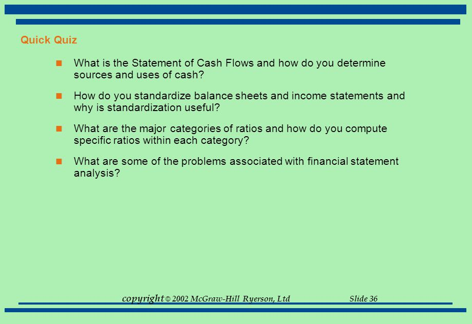 Quick Quiz What is the Statement of Cash Flows and how do you determine sources and uses of cash