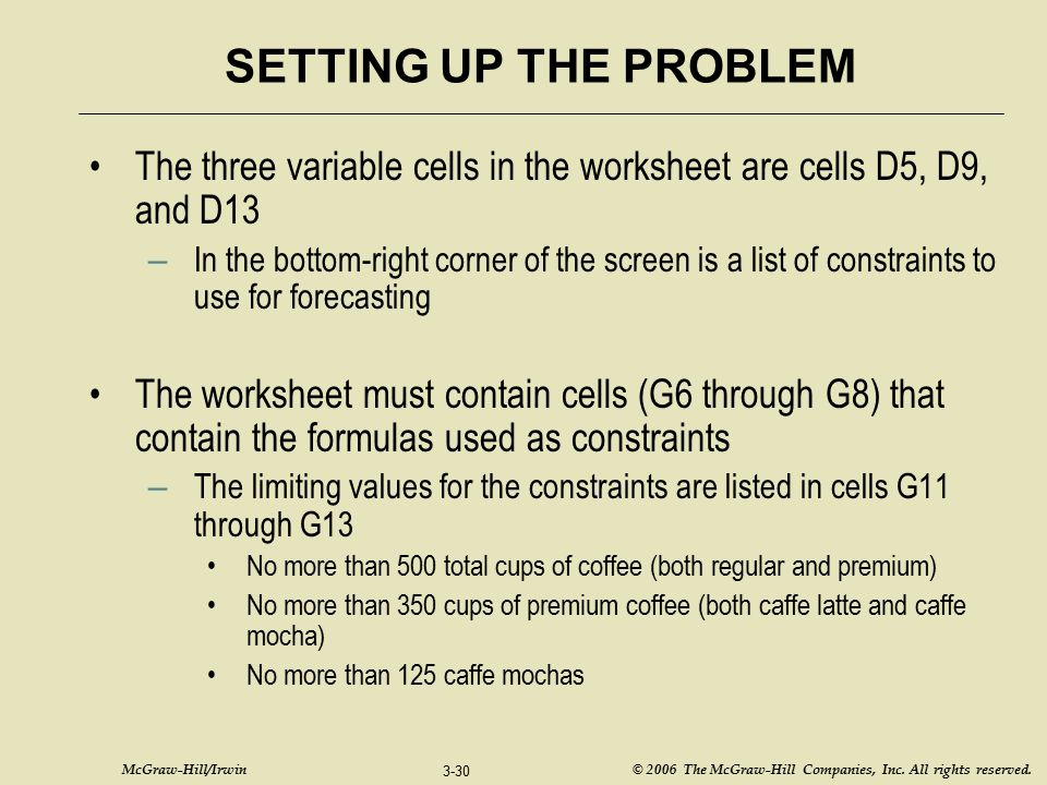 SETTING UP THE PROBLEM The three variable cells in the worksheet are cells D5, D9, and D13.