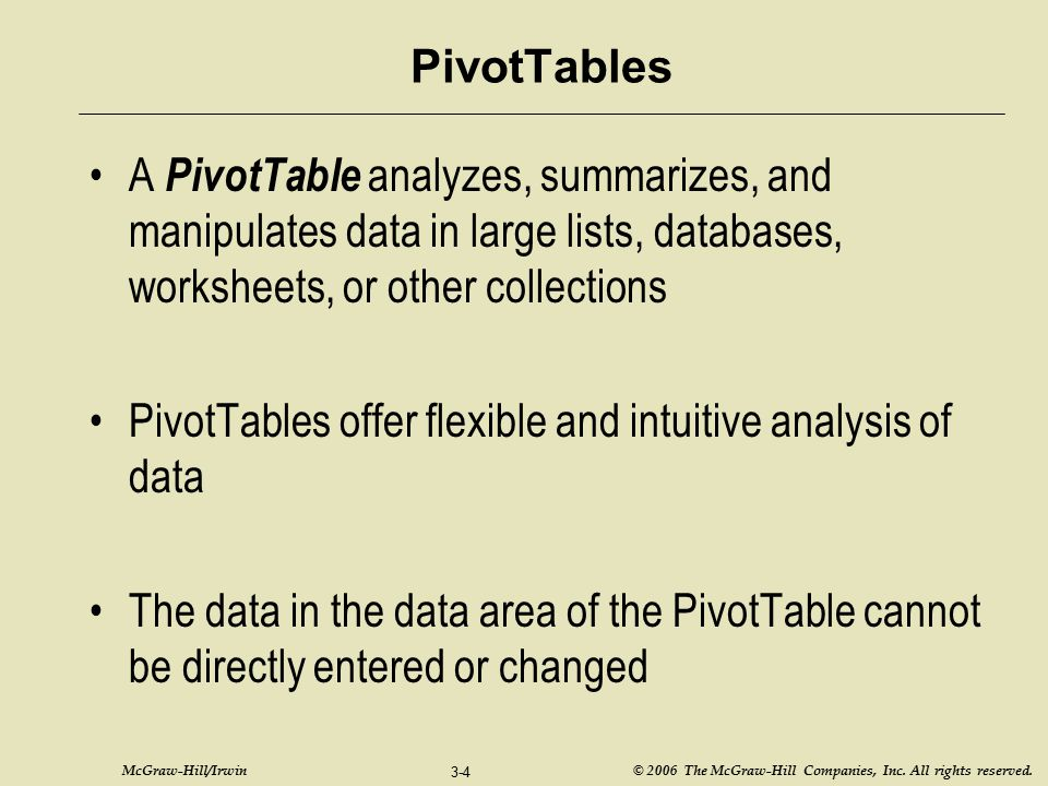 PivotTables A PivotTable analyzes, summarizes, and manipulates data in large lists, databases, worksheets, or other collections.