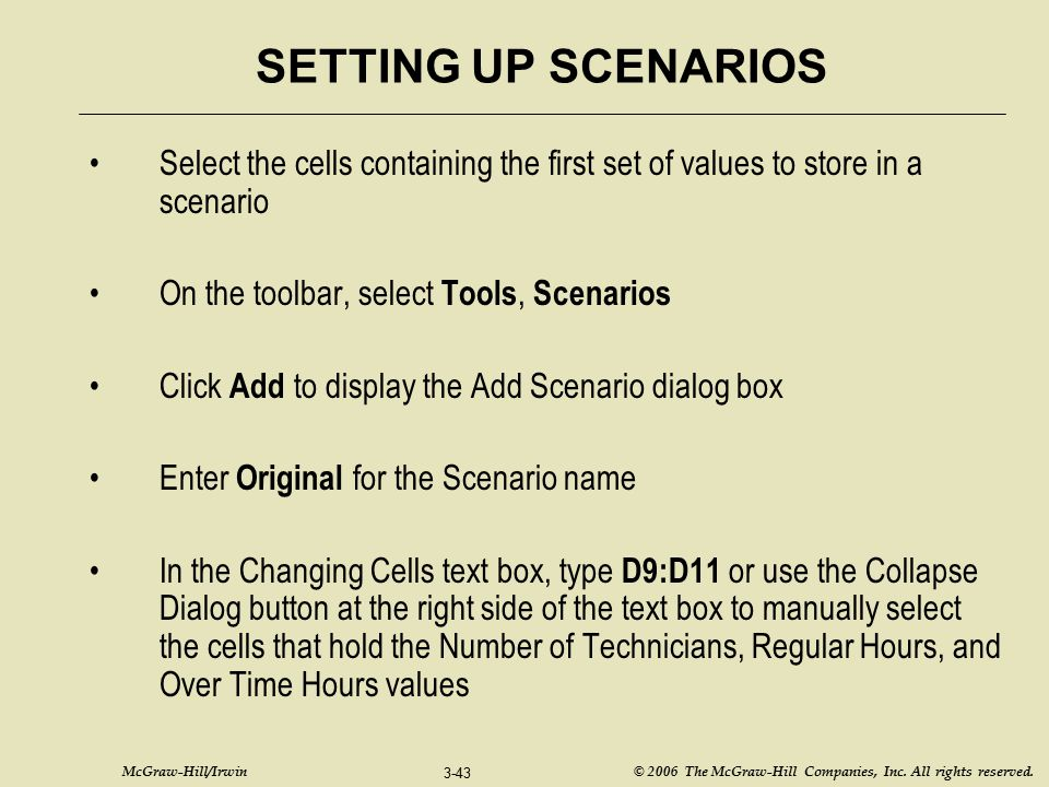 SETTING UP SCENARIOS Select the cells containing the first set of values to store in a scenario. On the toolbar, select Tools, Scenarios.