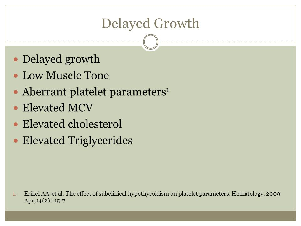 Delayed Growth Delayed growth Low Muscle Tone