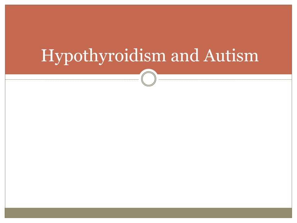 Hypothyroidism and Autism