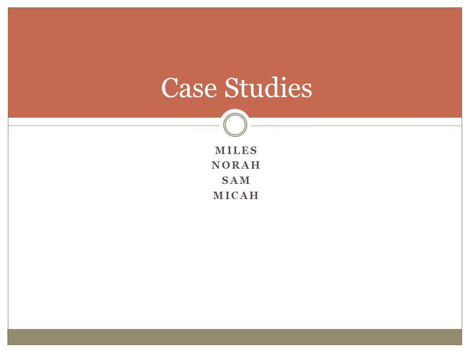 Case Studies Miles Norah Sam Micah