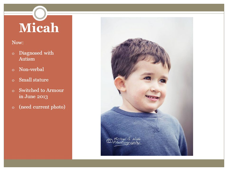 Micah Now: Diagnosed with Autism Non-verbal Small stature
