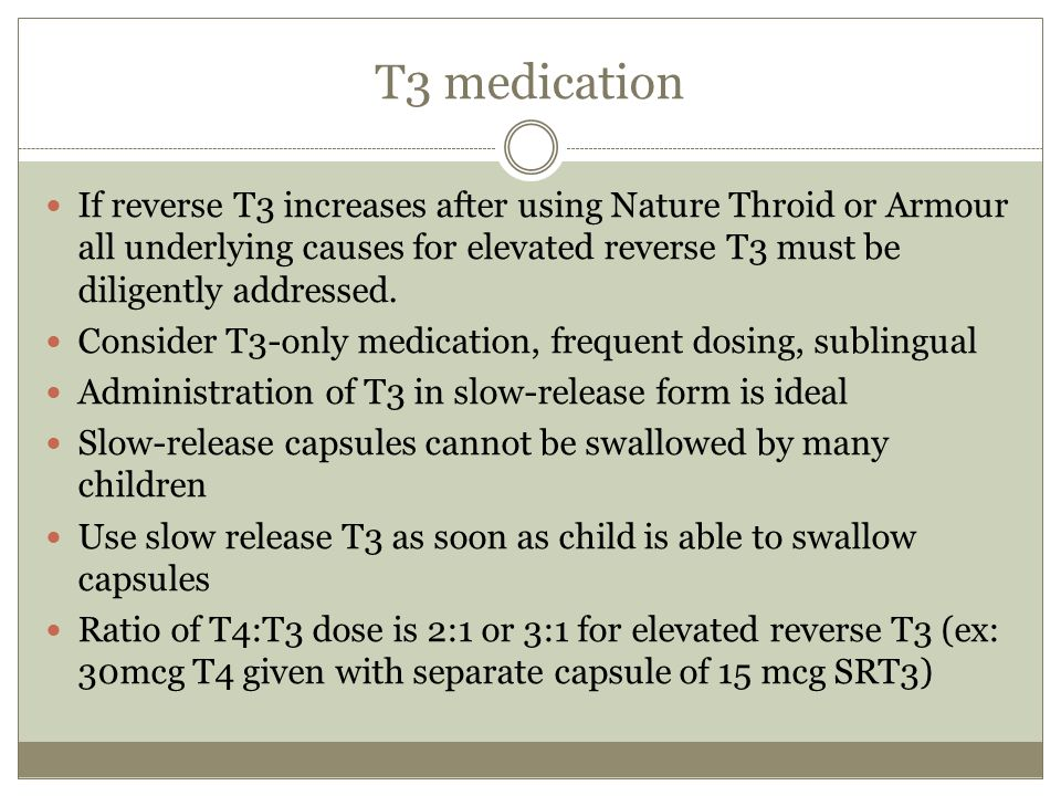T3 medication If reverse T3 increases after using Nature Throid or Armour all underlying causes for elevated reverse T3 must be diligently addressed.