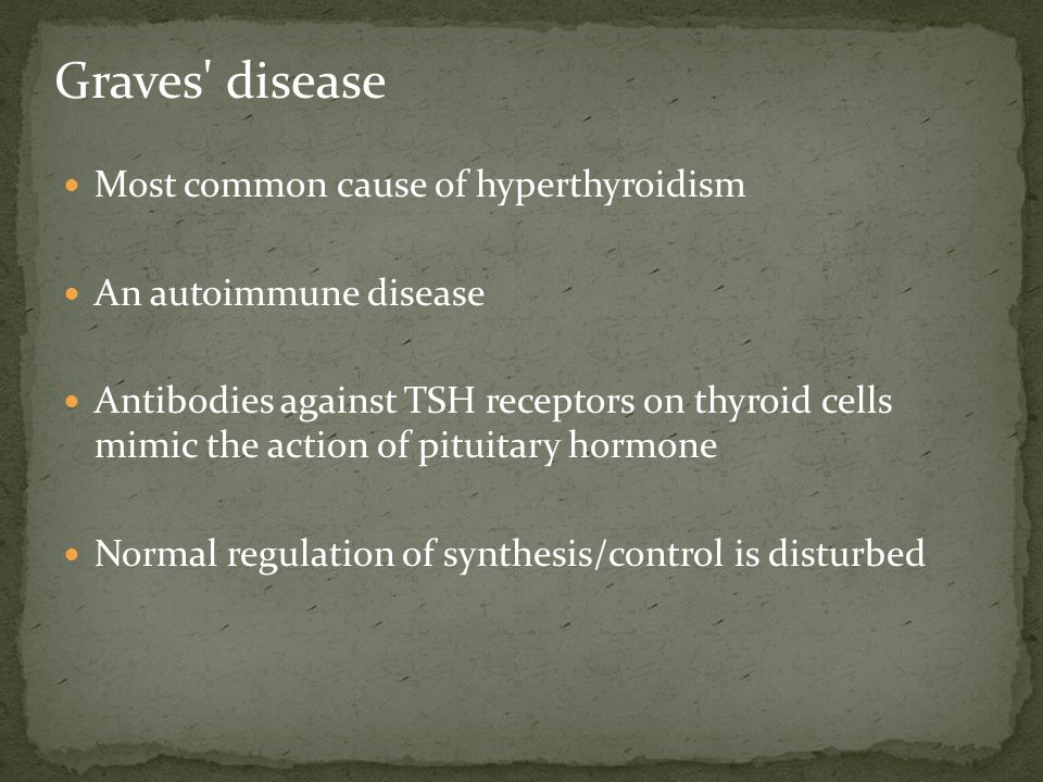 Graves disease Most common cause of hyperthyroidism