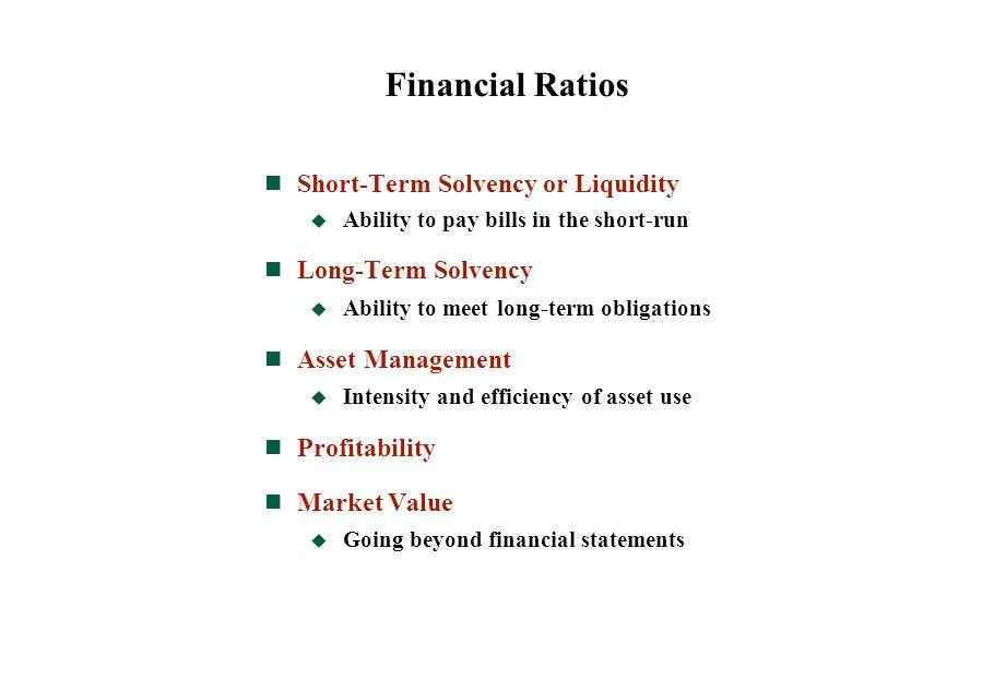Financial Ratios Short-Term Solvency or Liquidity Long-Term Solvency
