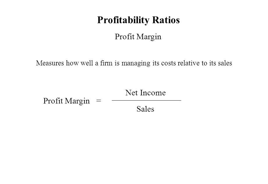 Profitability Ratios Profit Margin Net Income Profit Margin = Sales