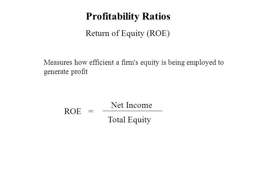 Profitability Ratios Return of Equity (ROE) Net Income ROE =