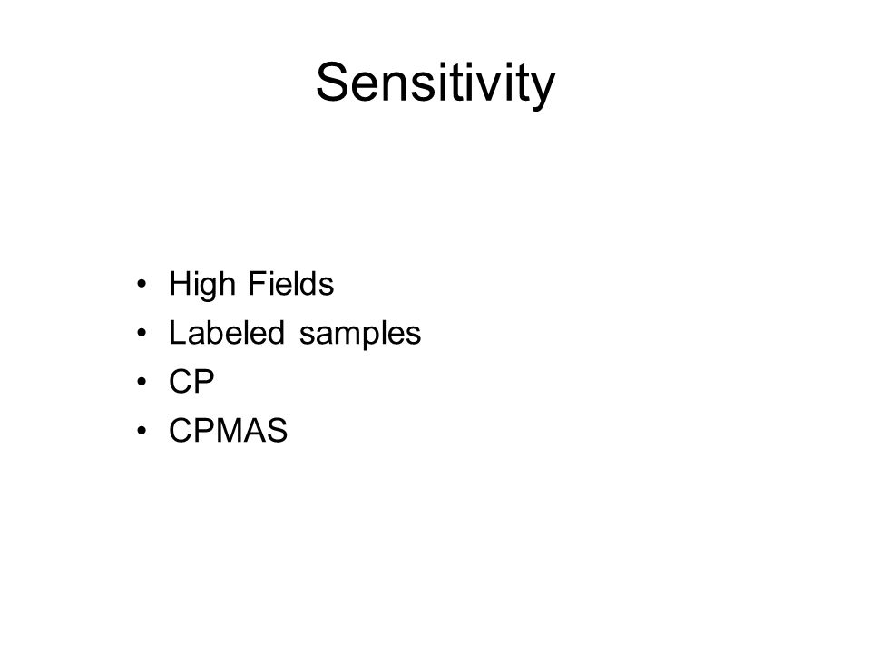 Sensitivity High Fields Labeled samples CP CPMAS