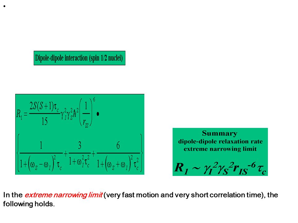 In the extreme narrowing limit (very fast motion and very short correlation time), the following holds.