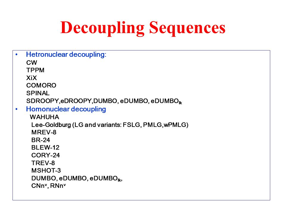 Decoupling Sequences Hetronuclear decoupling: Homonuclear decoupling