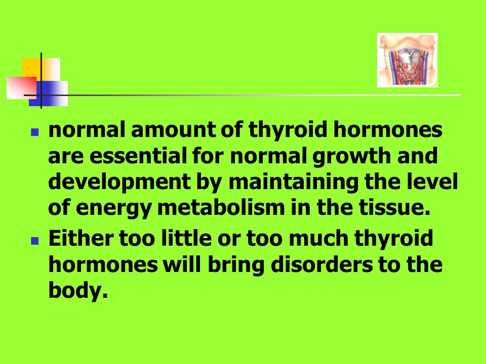 normal amount of thyroid hormones are essential for normal growth and development by maintaining the level of energy metabolism in the tissue.