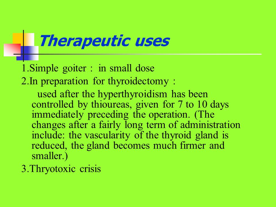 Therapeutic uses 1.Simple goiter : in small dose