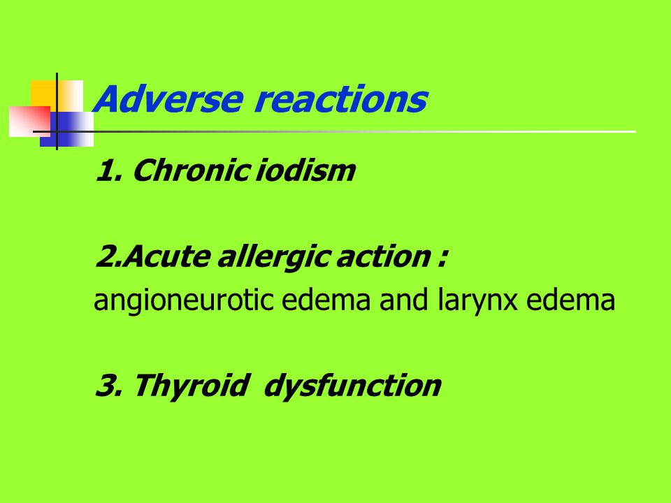 Adverse reactions 1. Chronic iodism 2.Acute allergic action :