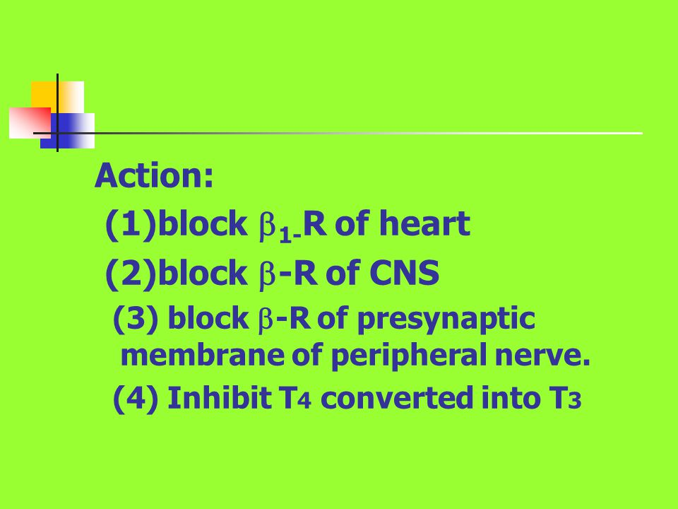 Action: (1)block 1-R of heart (2)block -R of CNS