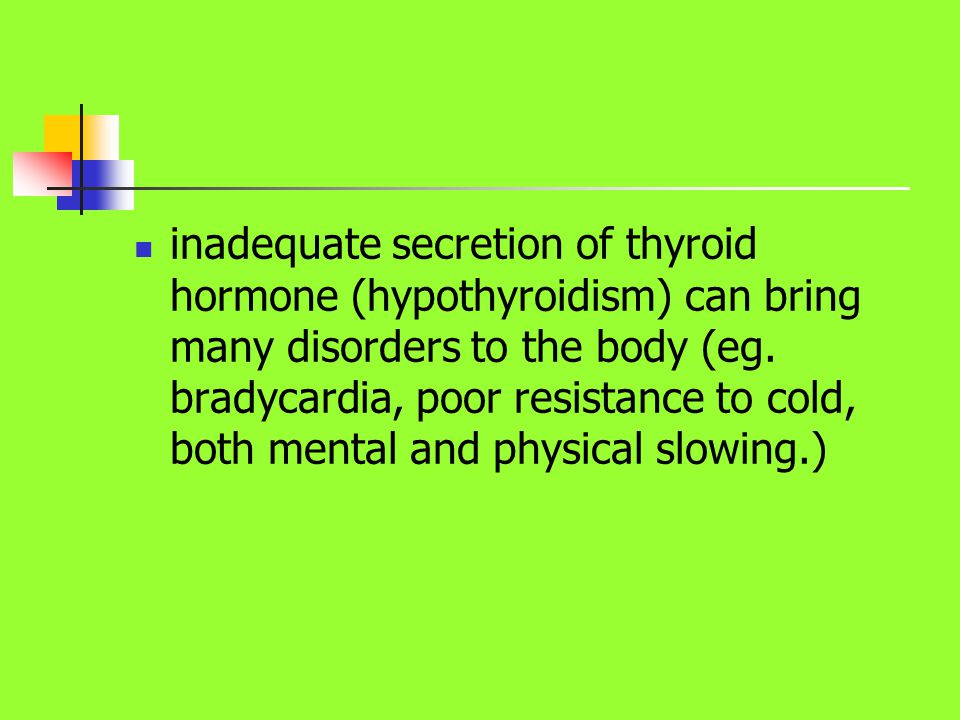 inadequate secretion of thyroid hormone (hypothyroidism) can bring many disorders to the body (eg.