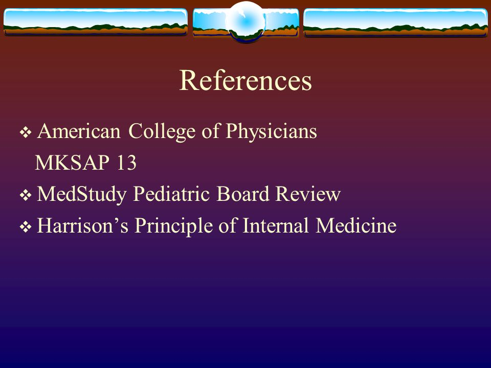 References American College of Physicians MKSAP 13