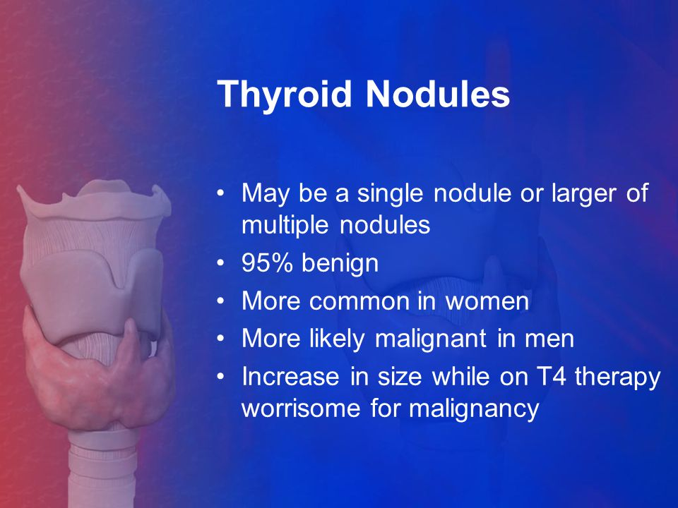 Thyroid Nodules May be a single nodule or larger of multiple nodules