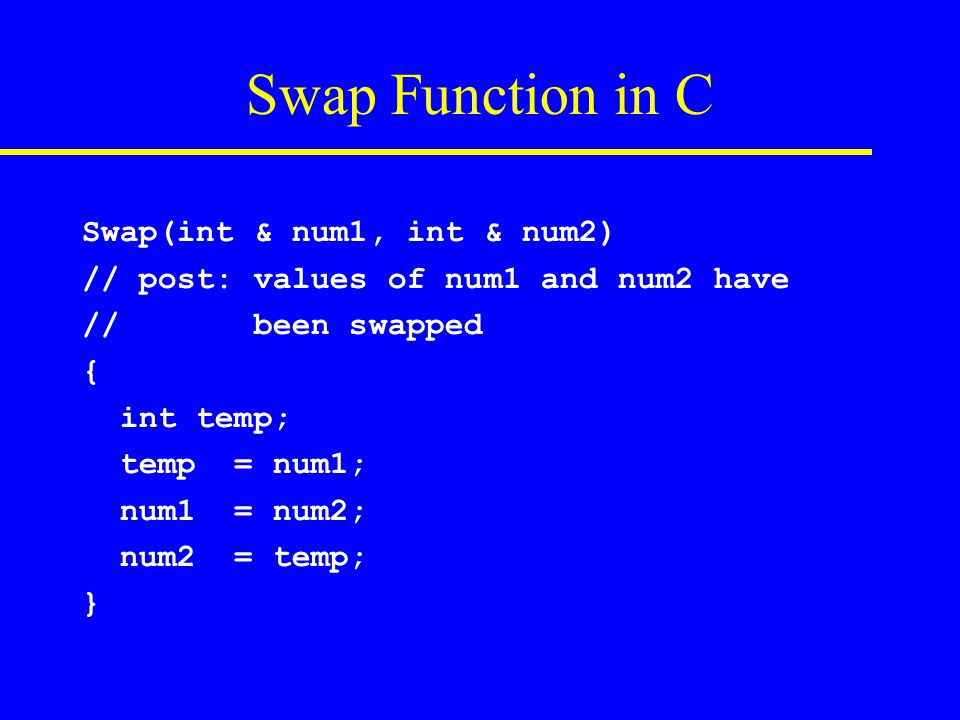 Swap Function in C Swap(int & num1, int & num2)