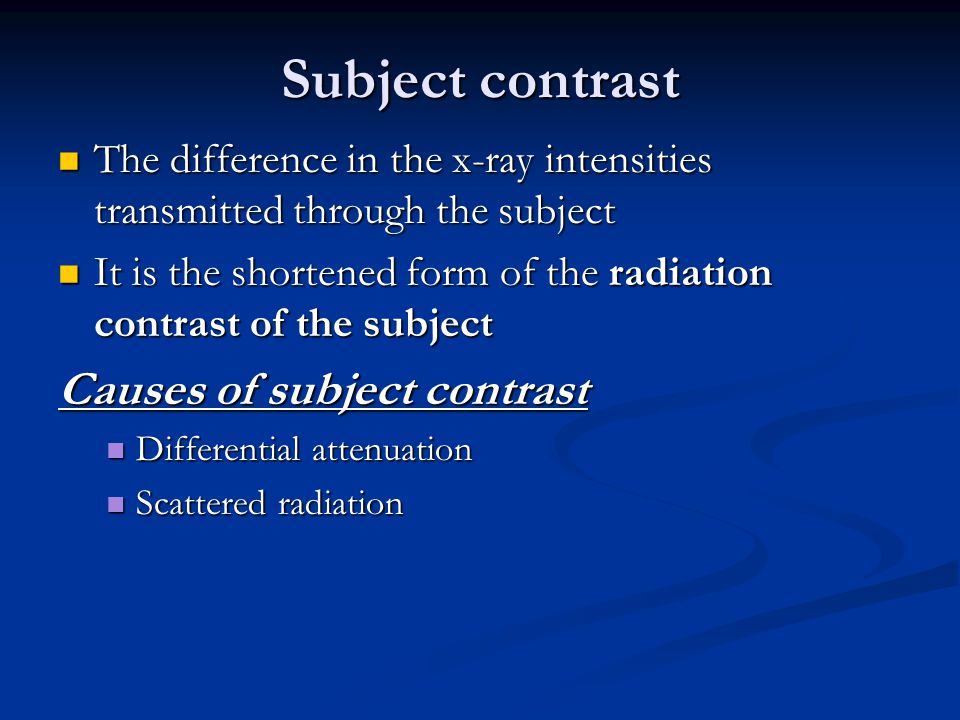 Subject contrast Causes of subject contrast