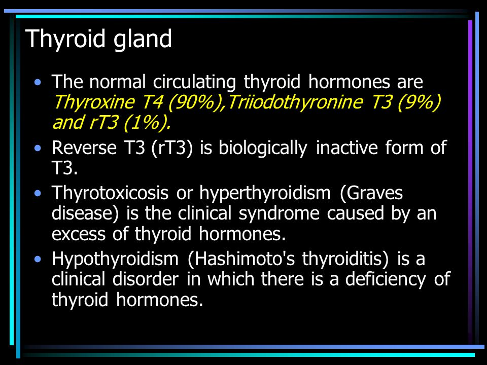 Thyroid gland The normal circulating thyroid hormones are Thyroxine T4 (90%),Triiodothyronine T3 (9%) and rT3 (1%).