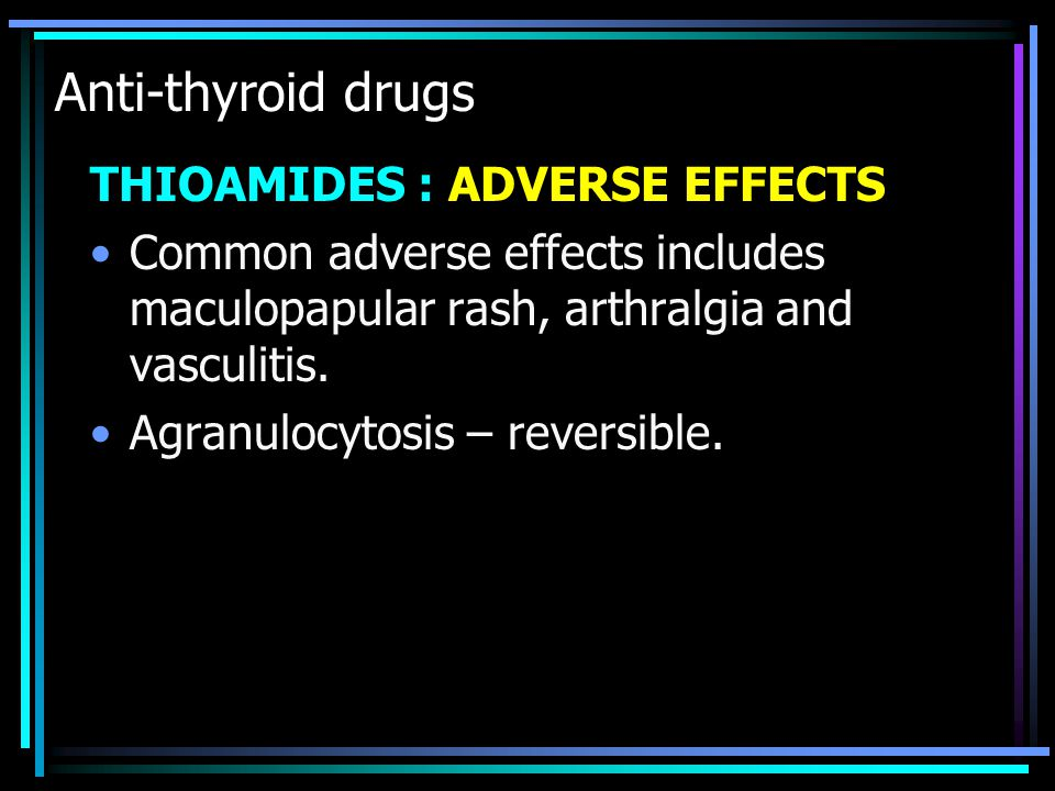 Anti-thyroid drugs THIOAMIDES : ADVERSE EFFECTS