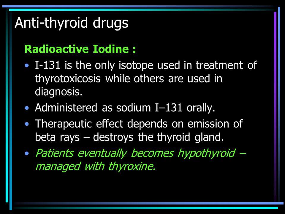 Anti-thyroid drugs Radioactive Iodine :