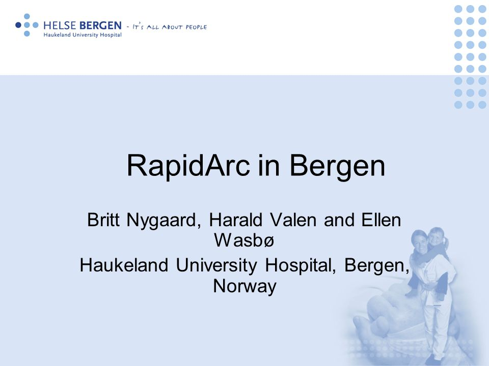 RapidArc in Bergen Britt Nygaard, Harald Valen and Ellen Wasbø