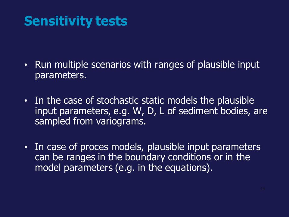 Sensitivity tests Run multiple scenarios with ranges of plausible input parameters.