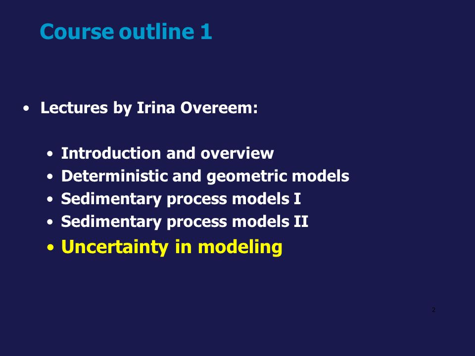 Course outline 1 Uncertainty in modeling Lectures by Irina Overeem: