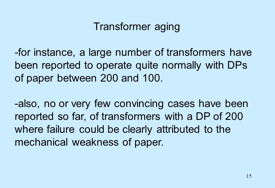 Transformer aging -for instance, a large number of transformers have been reported to operate quite normally with DPs of paper between 200 and 100.