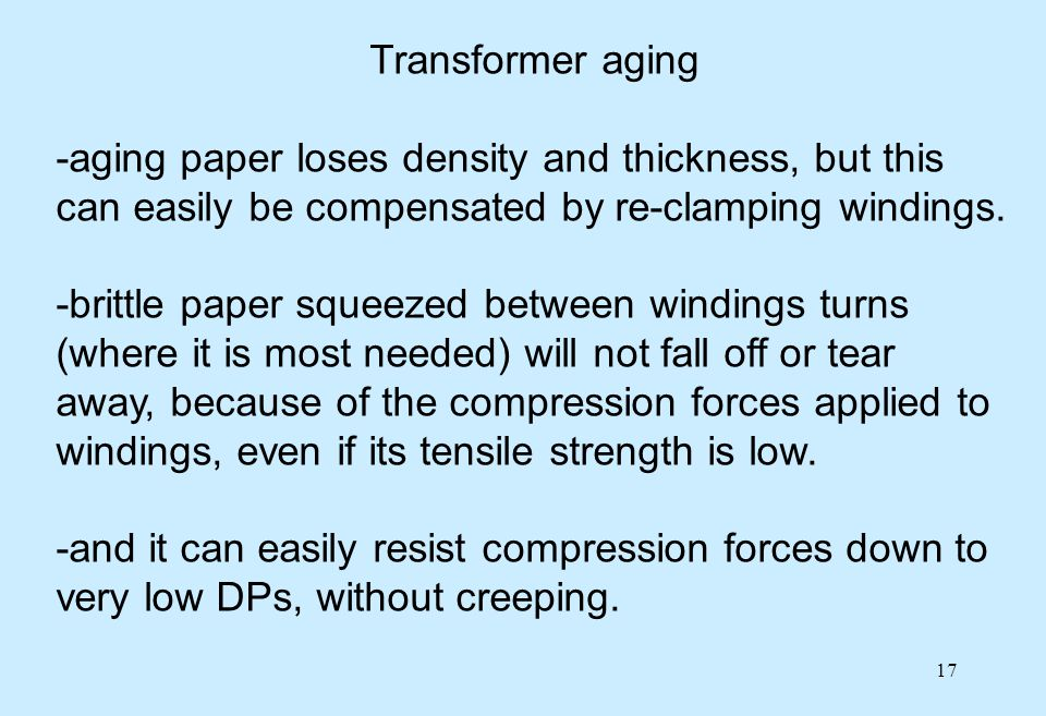 Transformer aging -aging paper loses density and thickness, but this can easily be compensated by re-clamping windings.