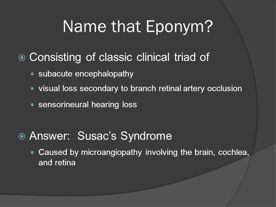 Name that Eponym Consisting of classic clinical triad of