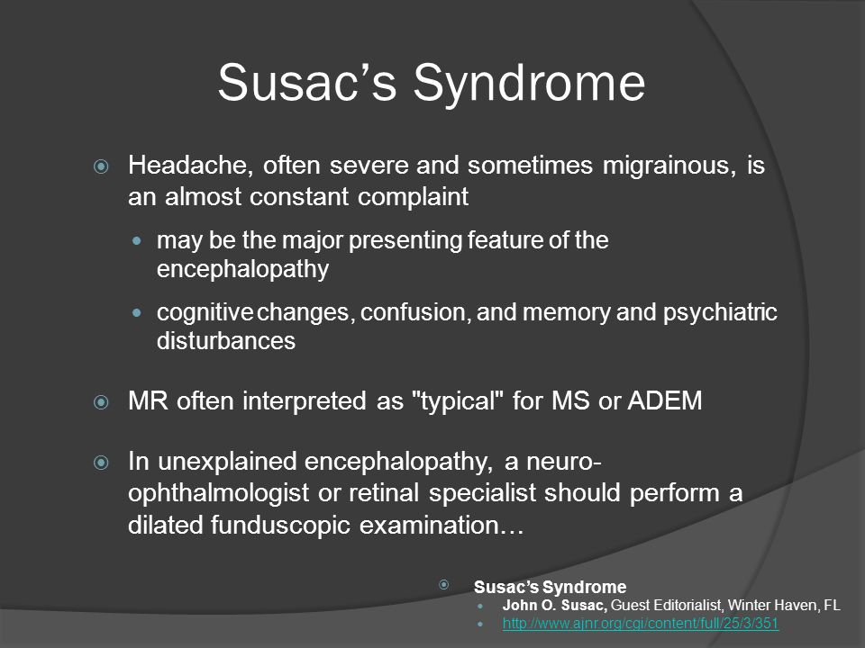Susac's Syndrome Headache, often severe and sometimes migrainous, is an almost constant complaint.