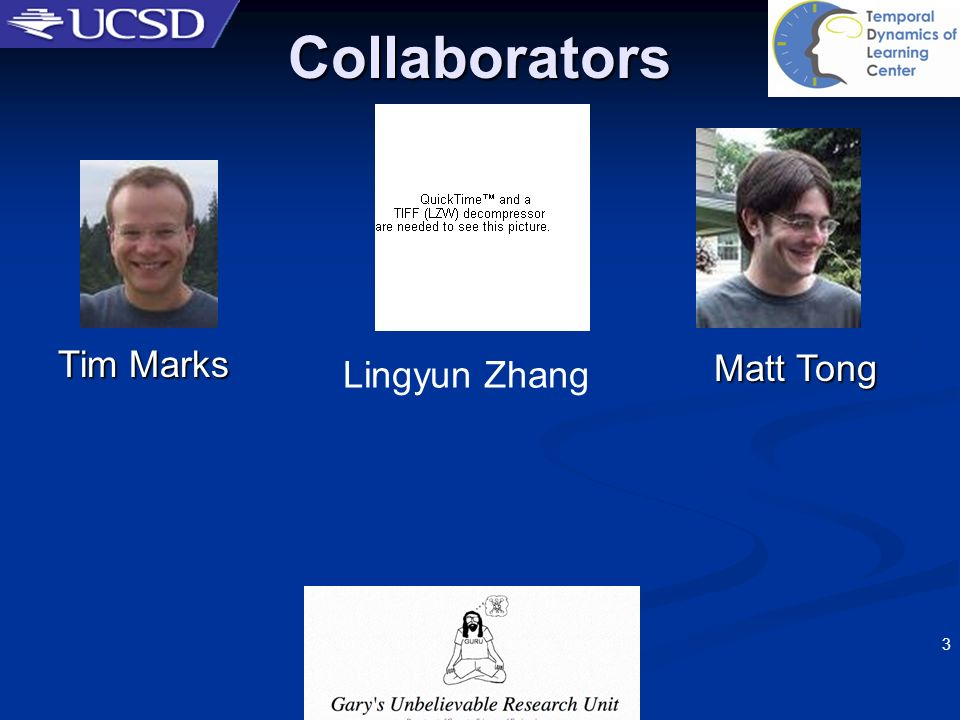 3/22/2017 Collaborators Lingyun Zhang Matt Tong Tim Marks OSHER