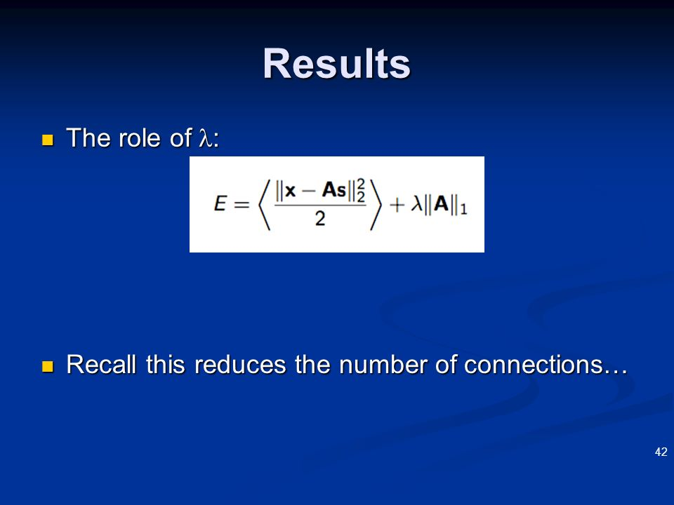 Results The role of : Recall this reduces the number of connections…