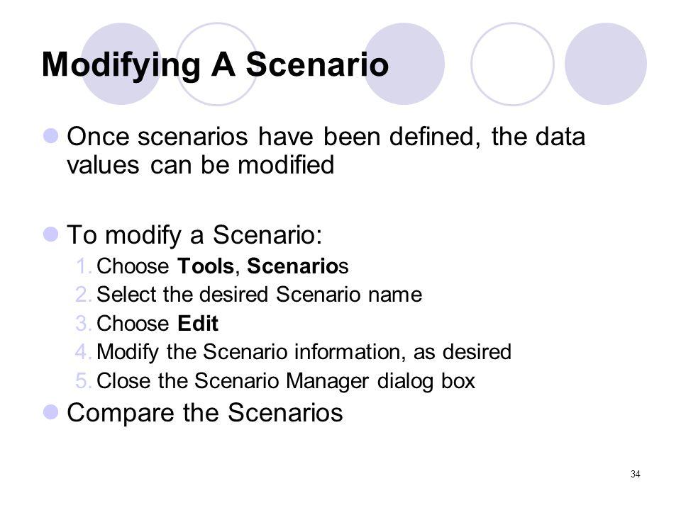 Modifying A Scenario Once scenarios have been defined, the data values can be modified. To modify a Scenario: