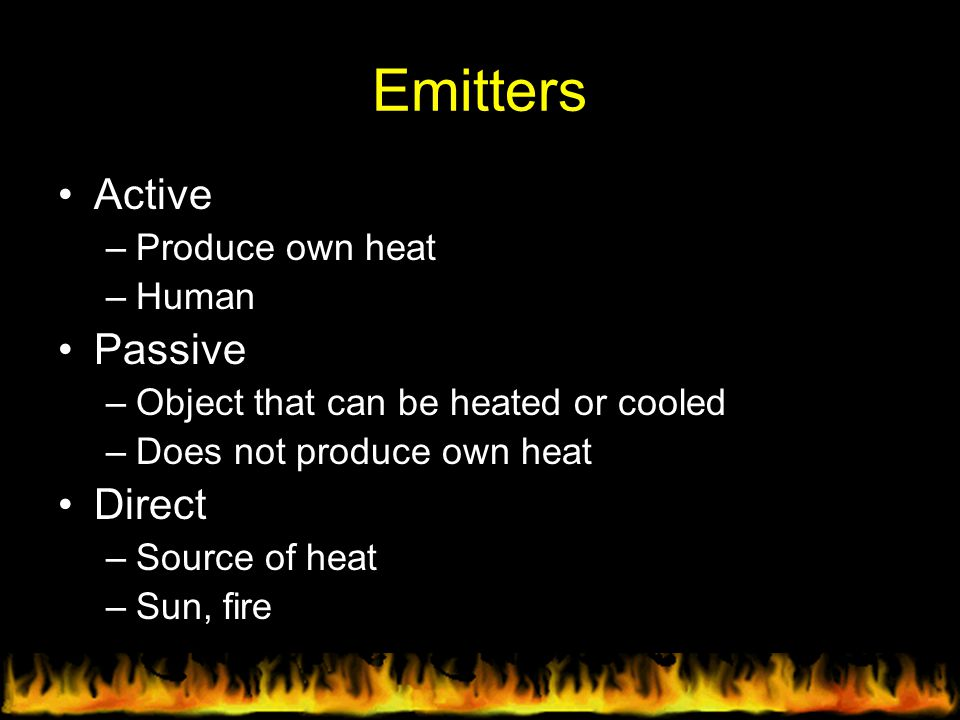 Emitters Active Passive Direct Produce own heat Human