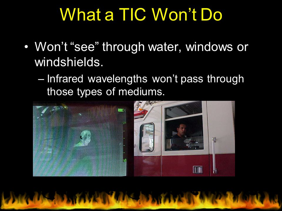 What a TIC Won't Do Won't see through water, windows or windshields.