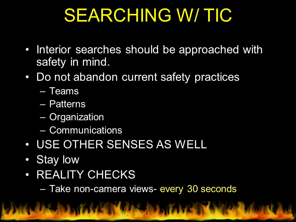 SEARCHING W/ TIC Interior searches should be approached with safety in mind. Do not abandon current safety practices.