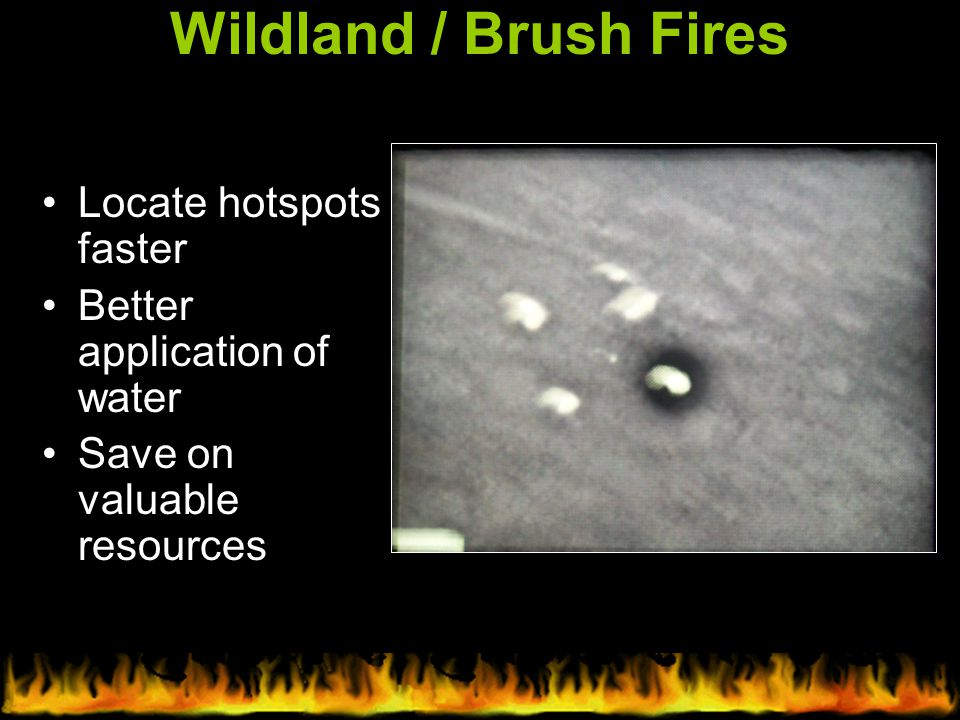 Wildland / Brush Fires Locate hotspots faster