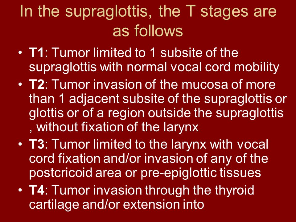 In the supraglottis, the T stages are as follows