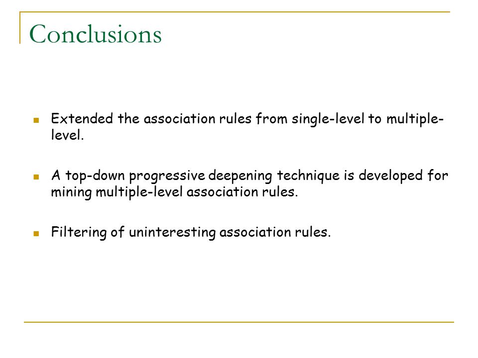 Conclusions Extended the association rules from single-level to multiple-level.