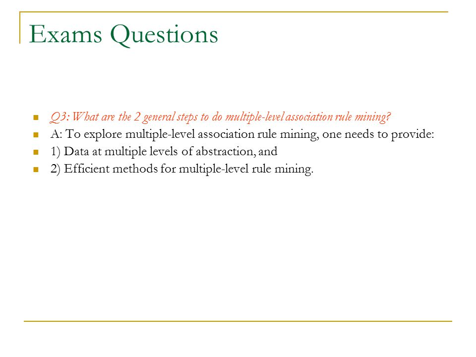 Exams Questions Q3: What are the 2 general steps to do multiple-level association rule mining