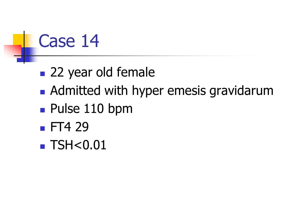 Case 14 22 year old female Admitted with hyper emesis gravidarum