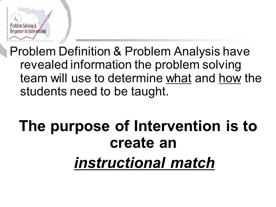The purpose of Intervention is to create an