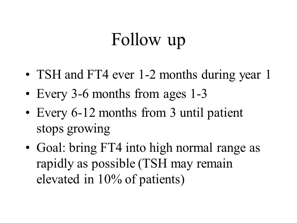 Follow up TSH and FT4 ever 1-2 months during year 1