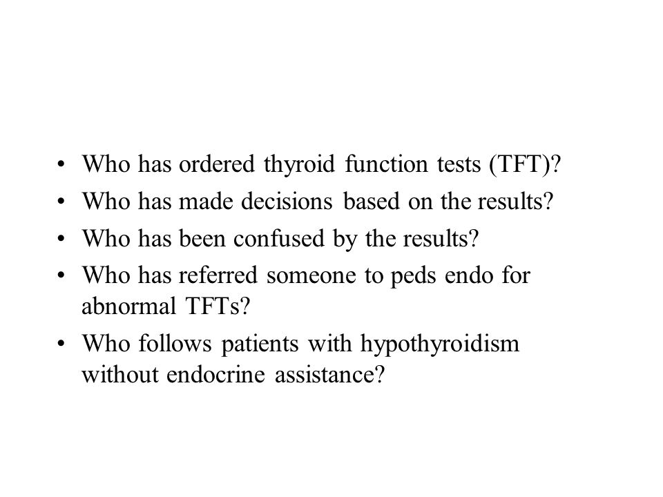 Who has ordered thyroid function tests (TFT)